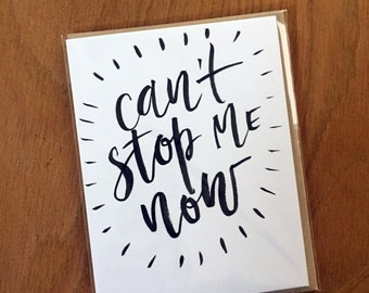 Can't Stop Me Now-- prints or cards