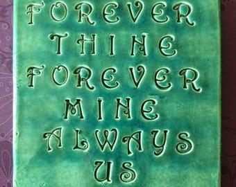 Forever Thine Forever Mine Always Us - Ceramic Tile - Aquamarine Art Glaze - Inspirational Art Piece