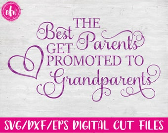 The best parents get promoted, SVG, DXF, EPS, Cut File, Mom, Mother, Grandmother, Grandparents, Mother's Day, Silhouette, Cricut