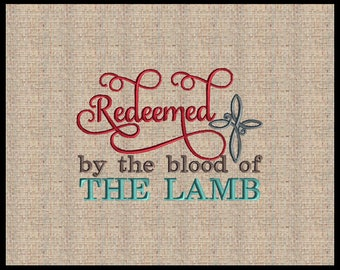 Redemmed By the Blood of The Lamb Machine Embroidery Design Scripture Embroidery Design Bible Verse  5x7  6x10