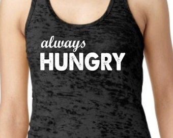 Always Hungry Racerback Burnout Tank. Womens Workout Tank Top.Cross Training Tank Top. Gym Tank. Exercise Tank Top. Running Tank.