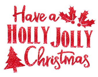 Have A HOLLY JOLLY Christmas DIY Sparkly Glitter Baby Girl Ladies Women Adult Iron On Decal Custom Color Red Green Gold Silver