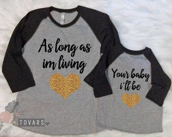 Matching Raglan Shirts As Long as i'm living your baby i'll be Matching mommy and me outfits Mother Daughter Shirts Matching mommy and baby