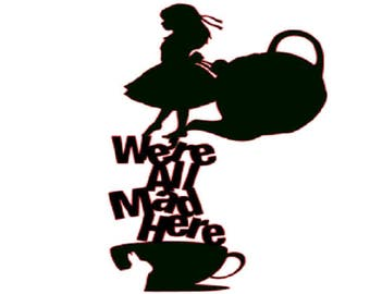 We're all mad here with Alice, vinyl decal, window,wall, laptop,tumbler,mug,cell phone