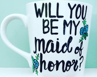 Will you be my maid of honor or bridesmaid?Bridal party mug- coffee mug- Maid of Honor- coffee mug-relationships-bridesmaids engagement