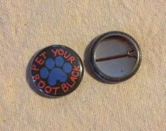 "PET YOUR BOOTBLACK 1"" buttons"