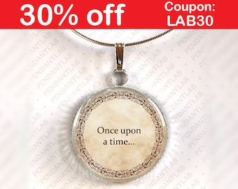 Once Upon A Time Pendant, Book Lover Gift, Book Quote Necklace, Librarian, Book Addict, Library Quote, Fairytale Necklace, Charm, Teacher