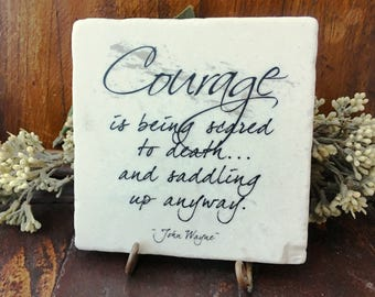 8 Inch Courage is being scared to death and saddling up anyway~ John Wayne Inspirational quote.  Gift of encouragement and support.
