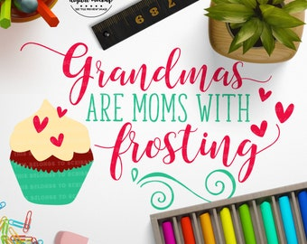 Grandma svg, Moms with Frosting svg, Mothers Day svg, Grandma Cut File, Grandma Shirt svg, eps, dxf, png Cut Files for Silhouette for Cricut