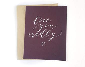 Love You Madly- Greeting Card