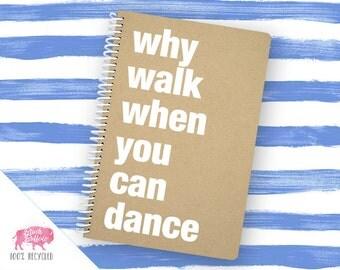 Spiral Notebook | Spiral Journal Planner | Journal | 100% Recycled | Why walk, dance | BB017LG