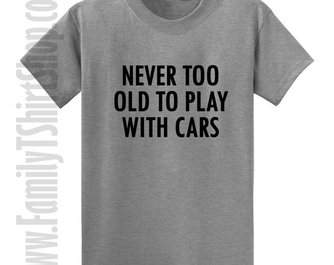 Never Too Old To Play With Cars T-shirt