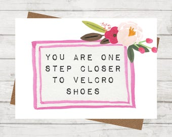 You are one step closer, birthday card, funny birthday card, best friend birthday card, sister birthday card, mum birthday card