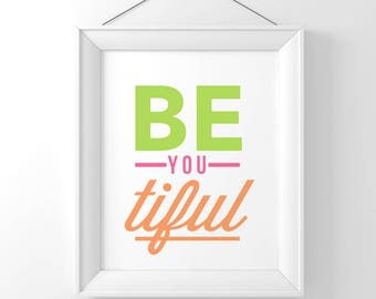 Be you-tiful colorful  Typography Art Digital Print INSTANT DOWNLOAD