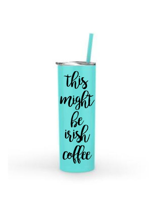This Might Be Irish Coffee 20oz. Stainless Steel Tumbler