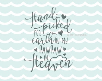 Hand Picked for Earth SVG Heaven SVG . Cricut Explore & more. Cut or Print. Pawpaw Handpicked for Earth Hand Picked New Baby Quote SVG