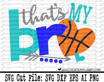 Basketball sister SVG, That's my bro basketball, basketball cut file socuteappliques, silhouette cut file, cameo file, Basketball svg