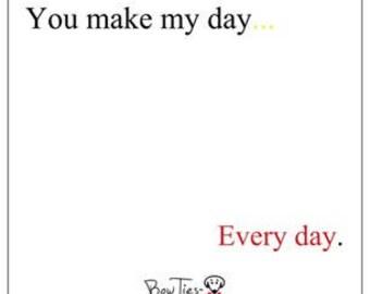 "Sticky note pad- ""You make my day...Every day."""