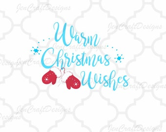 Warm Christmas Wishes SVG quote Christmas SVG Vector file. Warmest Christmas Wishes Mittens Snowflakes SVG, Dxf, Eps, Png