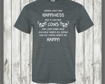 Cow t-shirt....Money cant buy happiness but.....cow lover tee,farm animal,cattle shirt,ice cream,dairy,jersey cow,holstian,guernsey,milk tee
