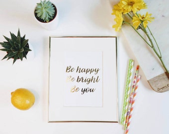 Be Happy, Be Bright, Be You gold foil print    |   gallery wall print, apartment decor, gold foil prints, home decor