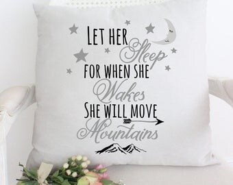 Let Her Sleep For When She Wakes, She Will Move Mountains Pillow, Love, daughter gift, baby gift, nursery decor