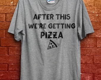After This We're Getting Pizza Shirt Slice Clubbing Workout Birthday Party Funny Tshirt Drinks Wedding Birthday Gift Idea Friends