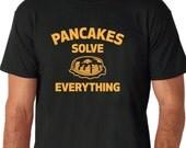 Pancakes Solve Everything - White, Black or Gray T-Shirt