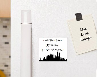 Friends tv show You're the Monica to my Rachel fridge magnet by Amber O'Brien