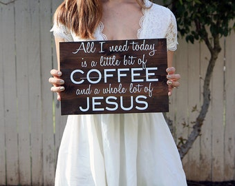 All I Need Today is a Little Bit Of Coffee and a Whole Lot of Jesus* Avail in two colors*