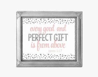 Every Good And Perfect Gift Is From Above, Wall art print8x10, printable sign,bible verse,Pink and Silver Quote print, Digital File.