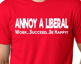 Annoy a Liberal--T-Shirt or Vinyl Decal / Sticker