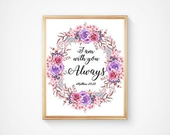 Printable I am with you always Matthew 28:20 Bible Verse Print, Floral Wreath Watercolor Print, Christian Quote Print, Wall Art, Home Decor