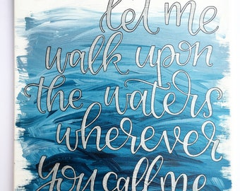 Let Me Walk Upon The Waters | Canvas | Wall Art | Christian gifts | Christian Canvas | Faith Gifts | Make Today Beautiful