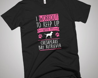 I Workout to Keep Up With Chesapeake Bay Retriever  T-Shirt