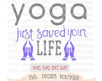 Yoga Just Saved Your Life SVG - Yoga SVG - Yoga Cut File - Yoga Clipart - Svg File for Yoga - Svg Design  - Vinyl cutting File  - Dxf - Eps