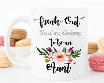 Freak Out You're Going To Be a Aunt - Aunt Mug - Pregnancy announcement Mug - Announcement Mug