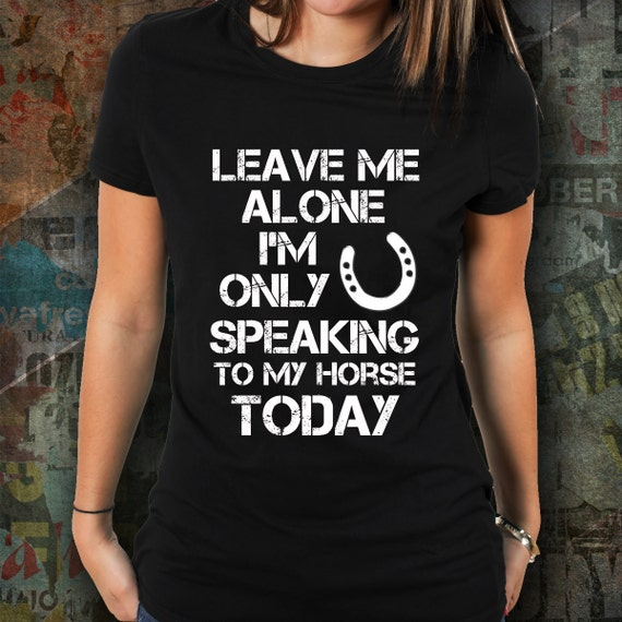 The Leave Me Alone Horse shirt / horse clothing / equestrian gift / gift for horse lover / horse tshirt / horse t-shirt / horse clothes