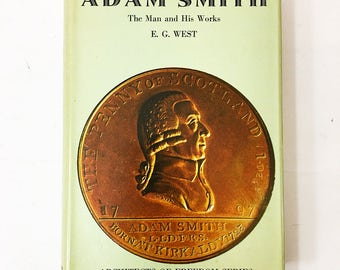Adam Smith biography.  The Man and his Works book.  EG West circa 1969.   Economics, capitalism, politics.  Free thinking, intellectual.