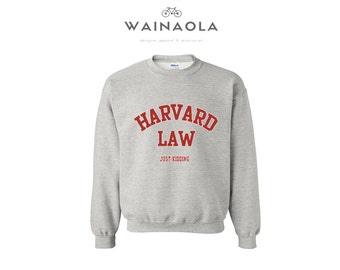 Harvard Law Just Kidding Legally Blonde Funny Shirts Cute Sweatshirt Christmas Gift Sweater Harvard Law for Her Reese Witherspoon Elle Woods