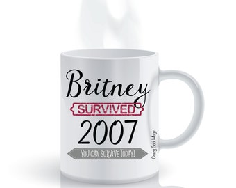 Britney Survived 2007 You Can Survive Today Britney Coffee Mug