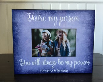 Best friend picture frame // You're my person , you will always be my person  // personalized gift for friend // 4x6 picture frame