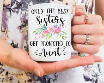 Only the Best Sisters get Promoted to Aunt | New Aunt, Gifts for Aunt, New Aunt Baby Reveal, Future Aunt Mug, Pregnancy Reveal Aunt Mug