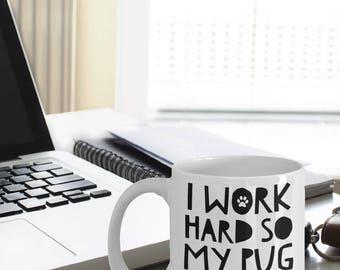 Pug Mug - Funny Pug Gifts - I Work Hard So My Pug Can Have A Better Life - Pug Coffee Mug