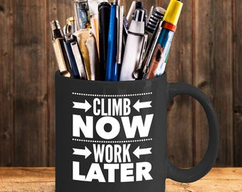 Climb Now Work Later - cool funny gift mug for climber
