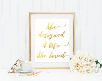She Designed A Life She Loved / Gold Foil Print / Gold Home Decor / Gift For Her / Dorm Decor / Valentines Gift / Quote Print / Pretty Print