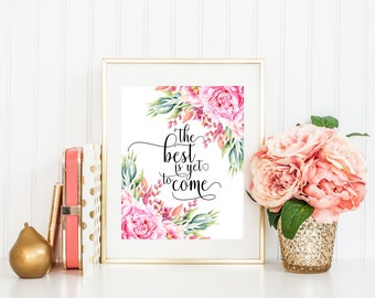 The Best is Yet to Come Printable Art Print Floral Watercolor Quote Print Inspirational Quote Home Decor Poster Motivational Poster