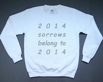 2014 sorrows belong to 2014 sweatshirt (2015 2016 available) (discount pre-order)