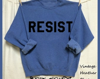 RESIST. Unisex 50/50 Sweatshirts. Black Ink. Feminist. Nasty Woman. Down with the Patriarchy! Rise. Now is the time to stand up and fight