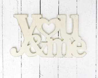 You and Me, Wood Sign, Love Sign, Romantic Gift, Wedding Gift, Shabby Decor, Cottage Decor, Farmhouse Decor, Love Quote, White Decor